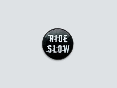 Ride Slow | Button