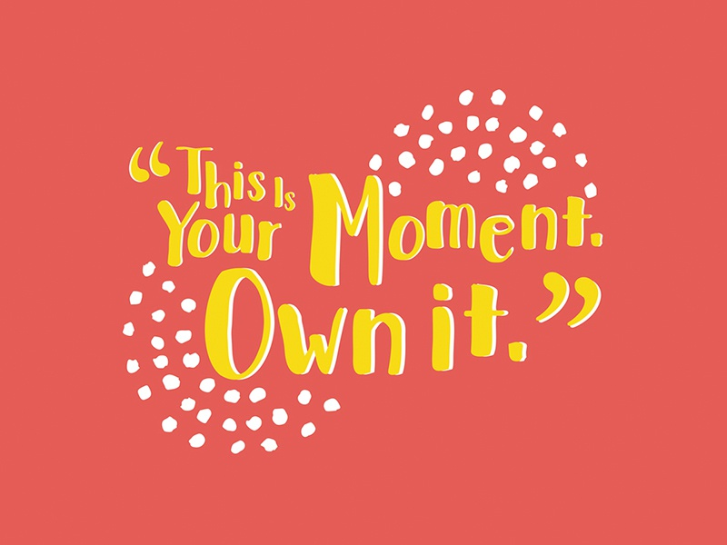 This is your moment firstgenmke lettering type hand rendered flat colorful inspiration quote debbie sajnani miad bowllick typography