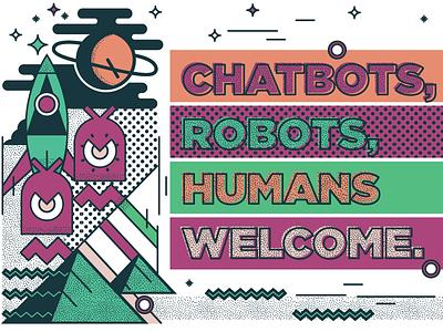 Chatbots, Robots, Humans Welcome graphic design design robots chatbots