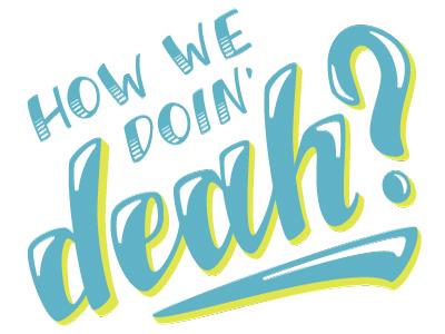 How we doin' Deah? illustration lettering letterpress