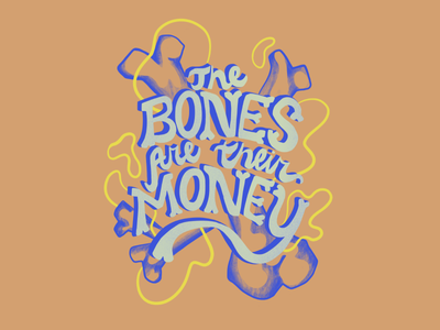 The Bones Are Their Money