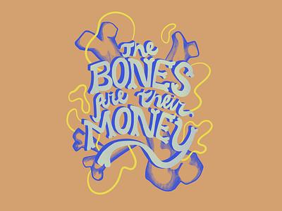The Bones Are Their Money custom type netflix quote typography art typography hand drawn bones hand lettering