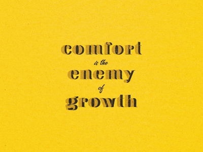 Comfort is the enemy of growth