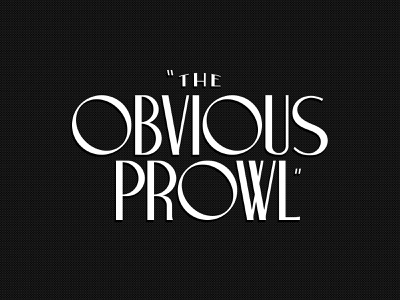The Obvious Prowl - Type the obvious war classic branding pseudo-brand typeface custom font typography type old vintage deco title movie noir film