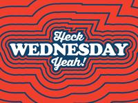 Heck Yeah Wednesday