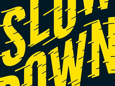 Slow Down - Sticker Exchange reminder typography art sticker typography design slow down lettering
