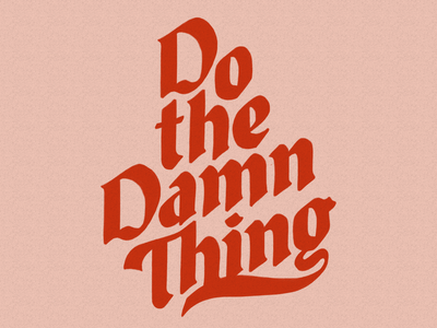 Do the Damn Thing cleveland 36daysoftype hand lettering illustration design typography type lettering goodtype 100dayproject