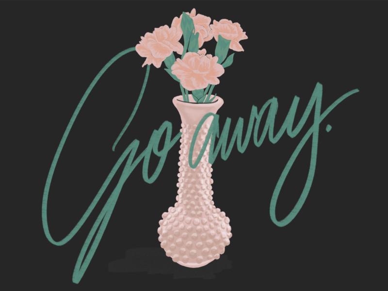 Go away. spring flowers vase carnation procreate hand lettering illustration design typography type lettering