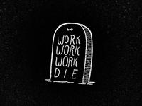 work work work die