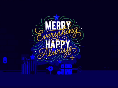 Merry Everything and Happy Always!