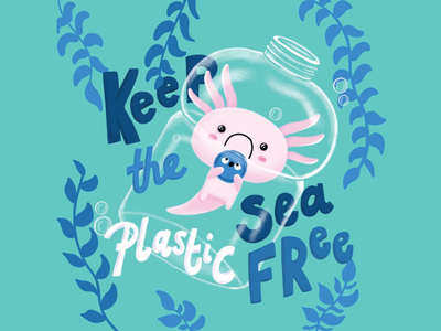 Keep the Sea Plastic Free animal environment plastic bottle ocean typography procreate illustration axolotl
