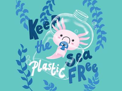 Keep the Sea Plastic Free animal environment plastic bottle ocean typography procreate illustration axolotl