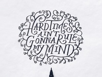 Hard Times Ain't Gonna Rule My Mind
