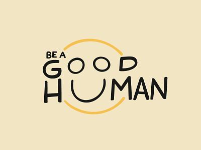 Be A Good Human Logo digital handlettering procreate typography logo logotype smile good human good hand lettered logo hand lettered branding design branding logodesign design