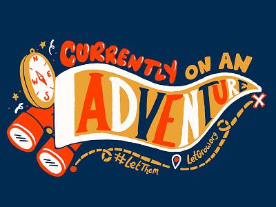 Currently On An Adventure nonprofit childrens illustration letthem letgrow explore play adventure digital typography procreate handlettering lettering type design illustration
