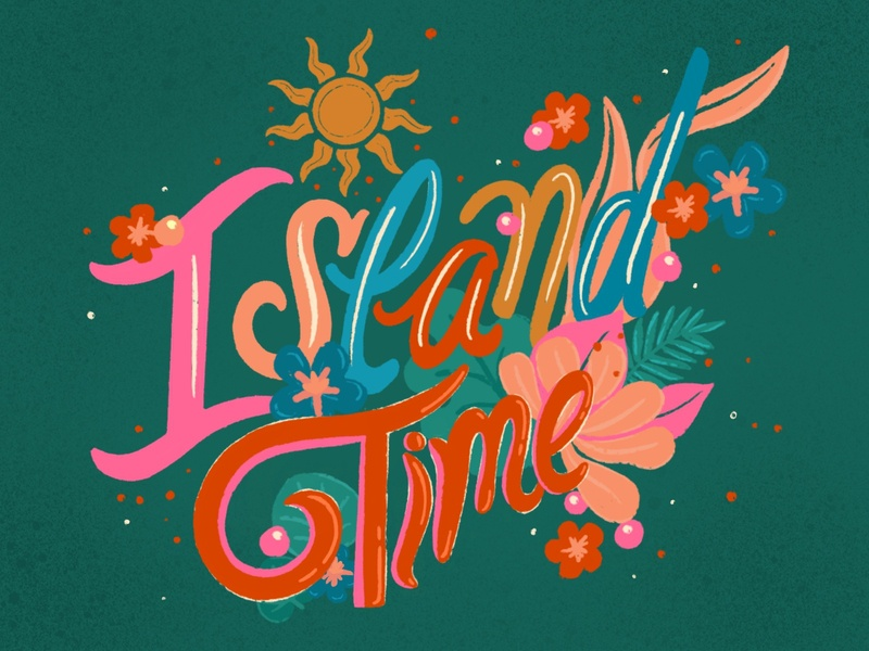 Island Time flowers sun travel islandtime time island dailytype illustration digital typography type handlettering lettering procreate design