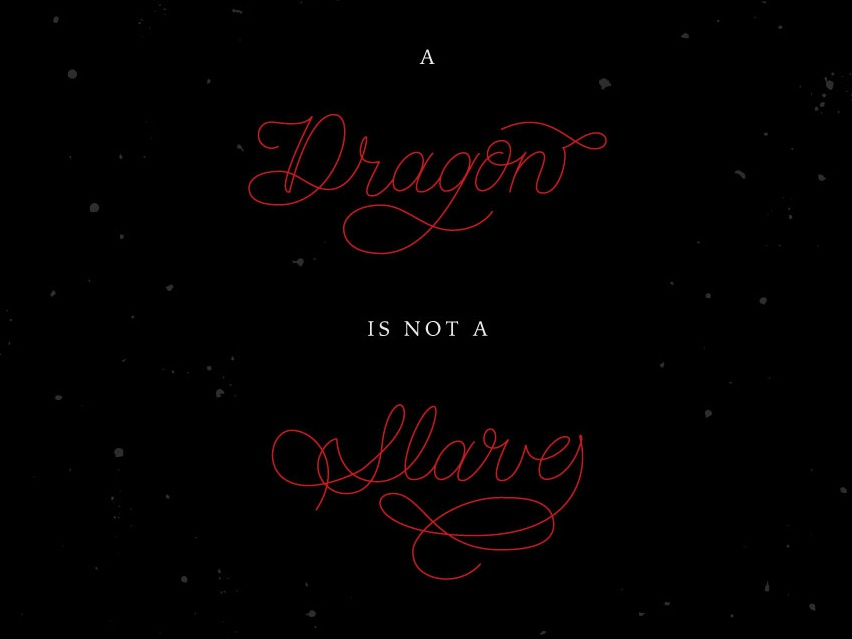 A Dragon is Not a Slave blood fire april red black dragon targaryen game of thrones typography type script hand drawn lettering vancouver