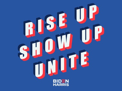 Rise Up, Show Up, Unite dumptrump vote 2020 election harris biden riseupshowupunite typography graphic design