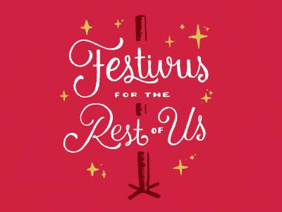 Happy Festivus! lettering script christmas holidays festival