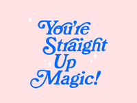 You're Straight Up Magic*