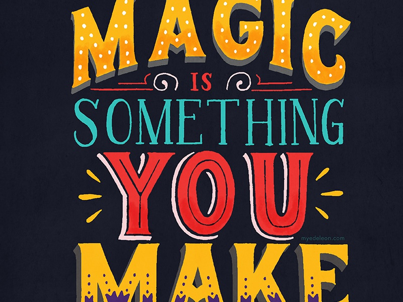 Magic is Something You Make quote design typography lettering