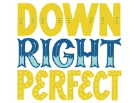 Down Right Perfect