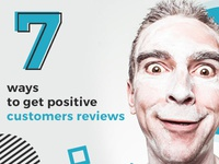 7 Ways to Get Positive Customers Reviews