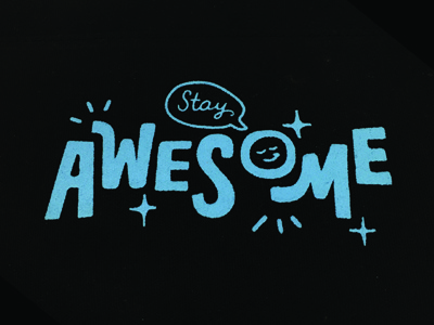 Stay Awesome illustration stars handlettering awesome smiley face screenprint blue lettering