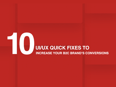 10 UI/UX Quick Fixes to Increase Your B2C Brand's Conversions conversion brand design uiux