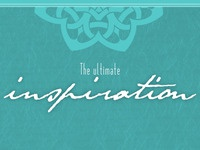 The ultimate inspiration is…