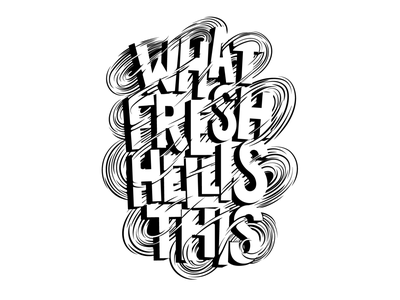 What fresh hell is this curves black and white hand lettering wind graphic illustration lettering