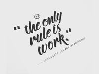 the only rule is work