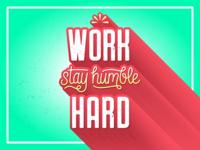 Work Hard, Stay Humble