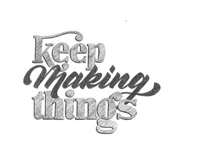 Keep Making Things sketch illustration ipad lettering script calligraphy handdrawn sketchbook drawing lettering handlettering