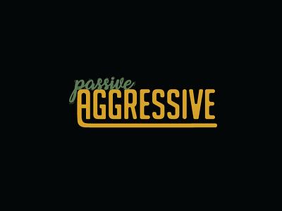 Passive Aggressive text passive aggressive gold green script