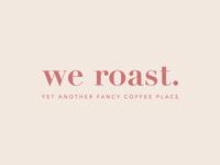 We Roast