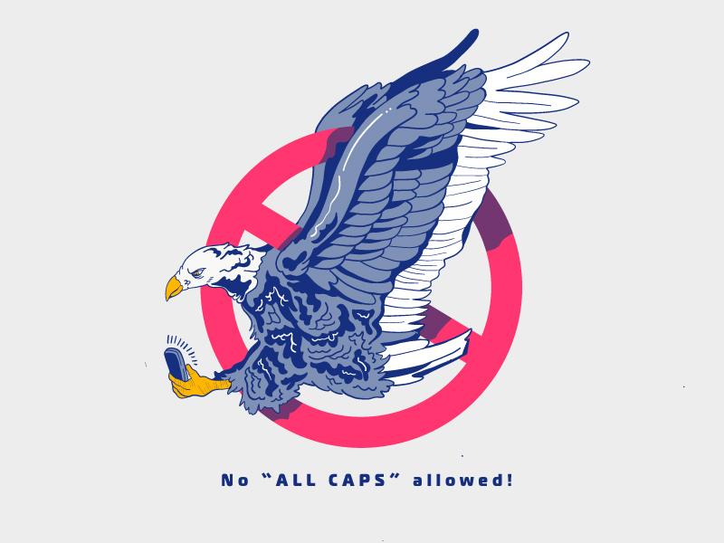 "No ""ALL CAPS"" trump america tweet phone eagle illustration"