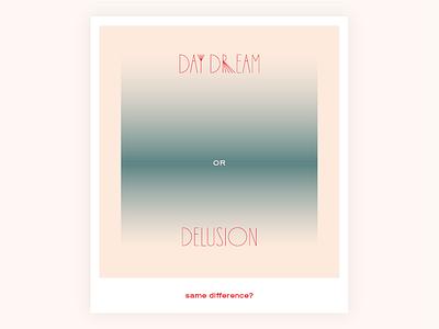 Day dreams vs delusions
