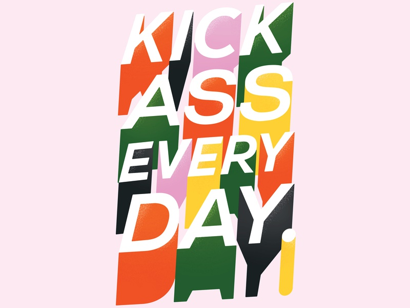 Kick Ass Every Day inspirational quote design fonts font print drop shadow quote poster drop shadows type typography letters lettering