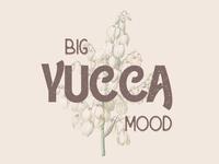 Big Yucca Mood