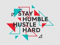 Stay humble, hustle hard