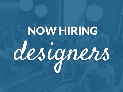We're hiring designers! hiring work job designer