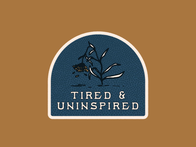 Tired & Uninspired wilting uninspired tired flower sticker badges typography icon vector illustration branding covid-19 merit badge logo lockup type badge