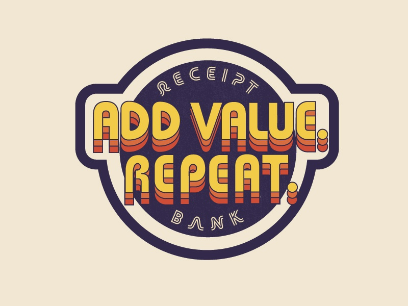 Add value. Repeat typography receipt bank sticker