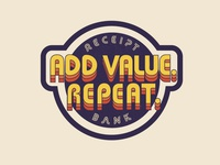 Add value. Repeat