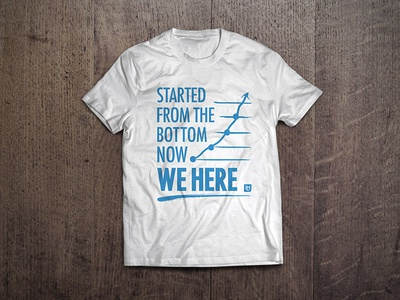 Started From the Bottom, Now We Here T-Shirt line graph marketing inbound design tshirt