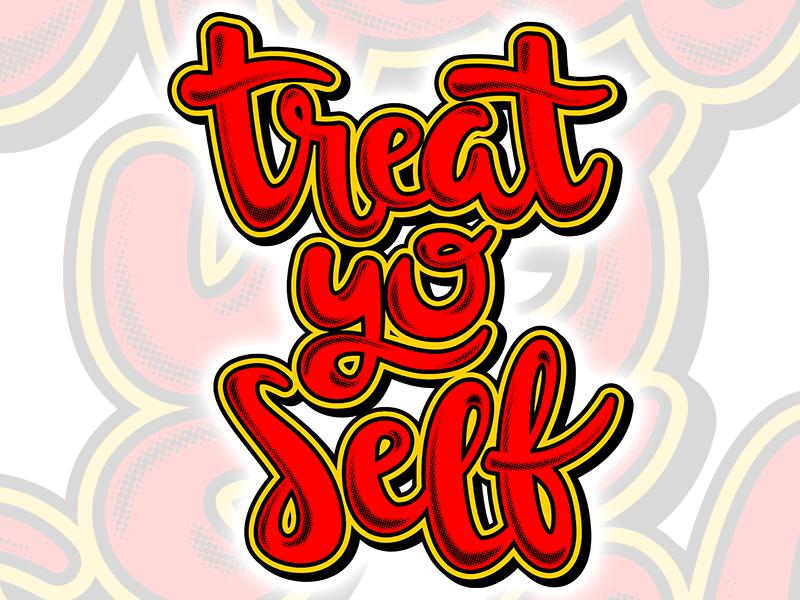 Treat Yo Self halftones typography script treat yo self