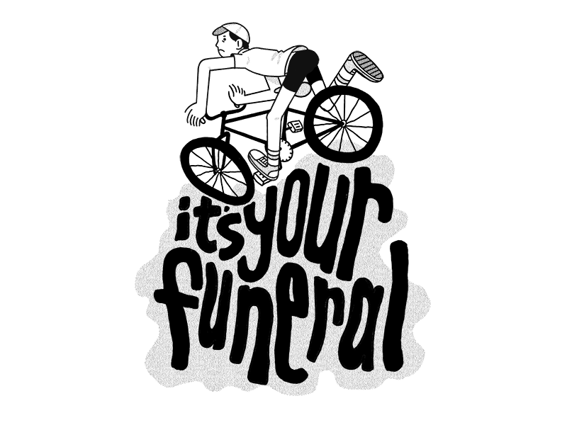 Your Funeral black and white typography bike