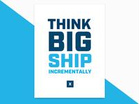 Think Big Ship Incrementally