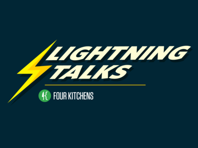 Lightning Talks at Four Kitchens